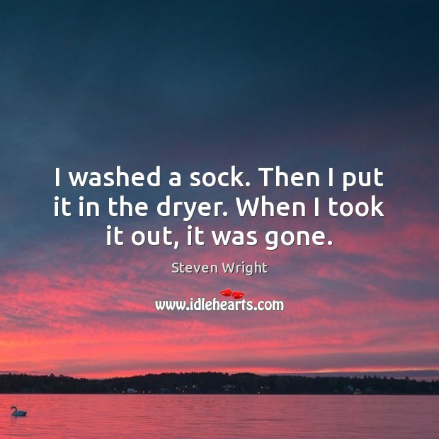 I washed a sock. Then I put it in the dryer. When I took it out, it was gone. Image