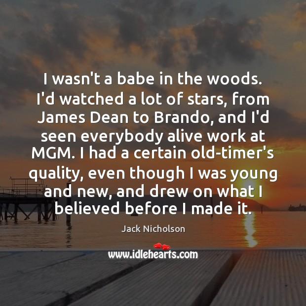I wasn't a babe in the woods. I'd watched a lot of Jack Nicholson Picture Quote