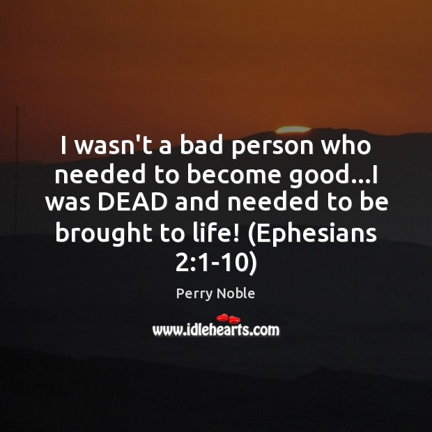 I wasn't a bad person who needed to become good…I was Image