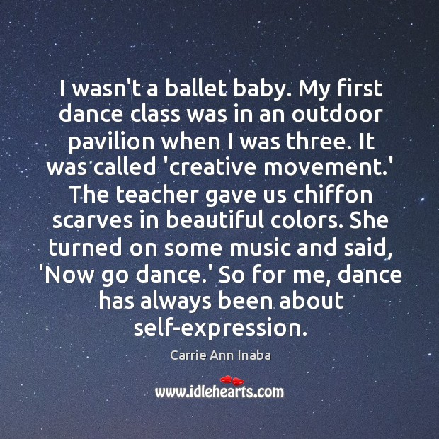 Image, I wasn't a ballet baby. My first dance class was in an
