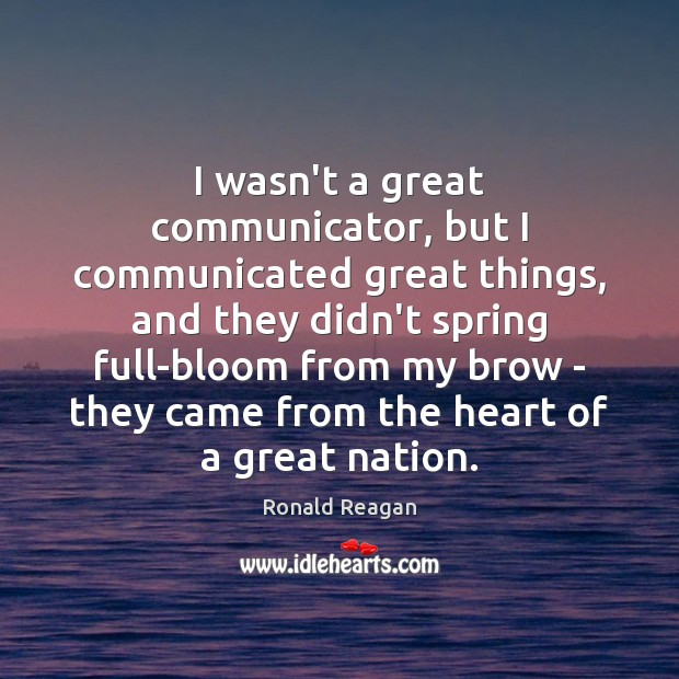 Image, I wasn't a great communicator, but I communicated great things, and they