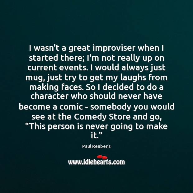 I wasn't a great improviser when I started there; I'm not really Paul Reubens Picture Quote