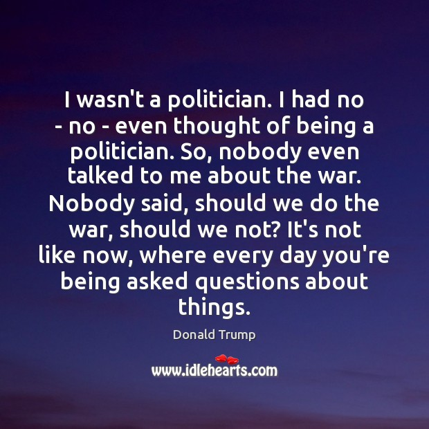 I wasn't a politician. I had no – no – even thought Image