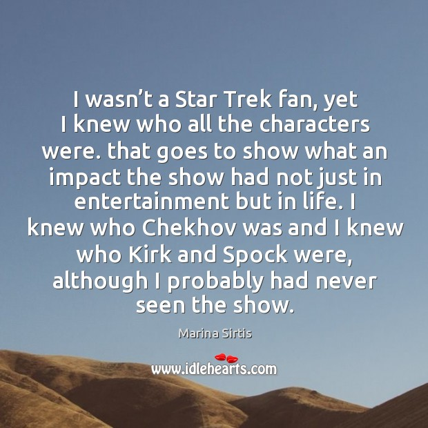 I wasn't a star trek fan, yet I knew who all the characters were. Image