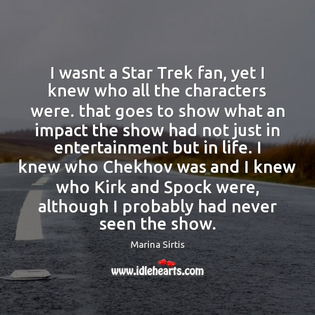 I wasnt a Star Trek fan, yet I knew who all the Image