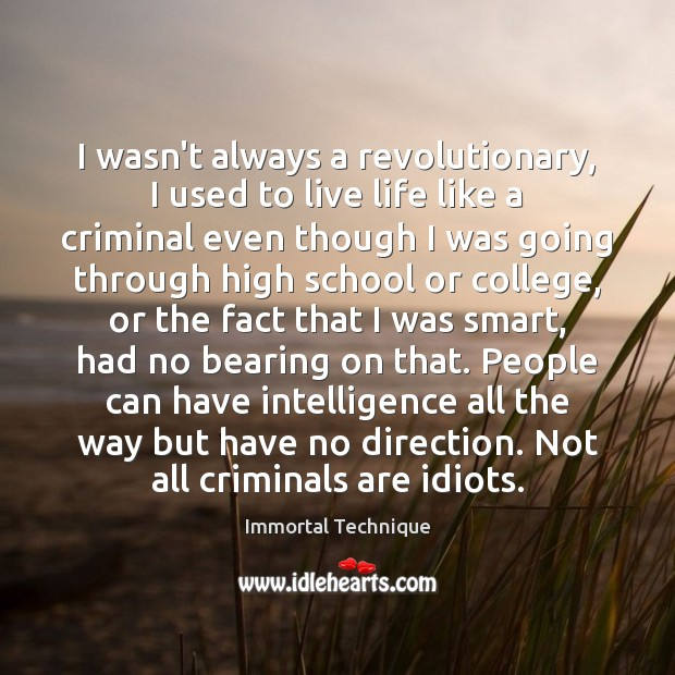 I wasn't always a revolutionary, I used to live life like a Immortal Technique Picture Quote