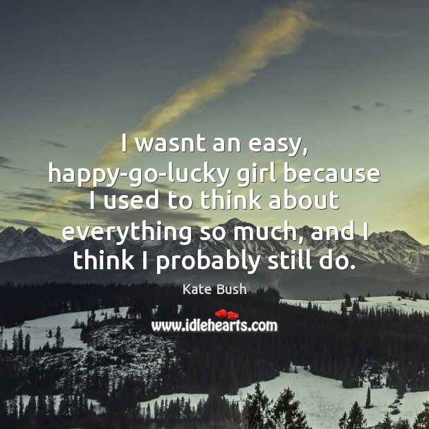 I wasnt an easy, happy-go-lucky girl because I used to think about Image