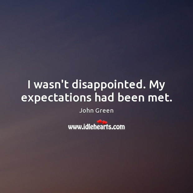 I wasn't disappointed. My expectations had been met. Image