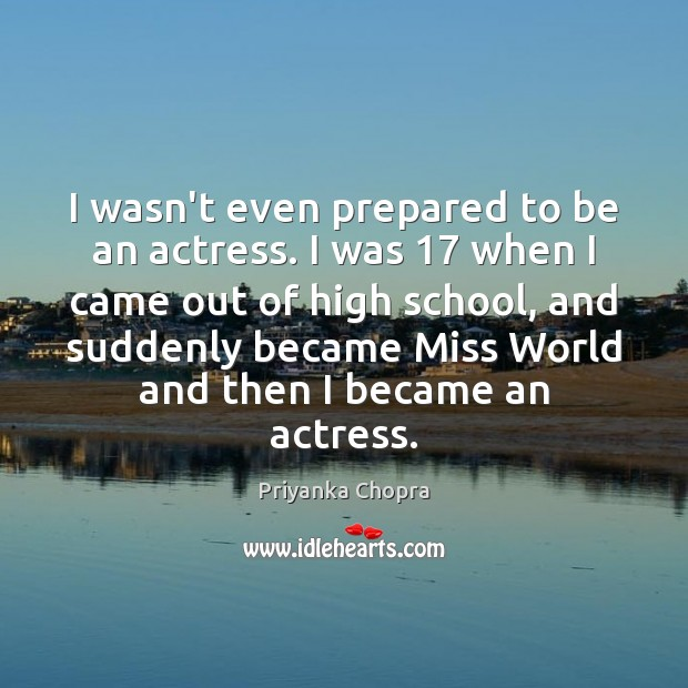 Image, I wasn't even prepared to be an actress. I was 17 when I