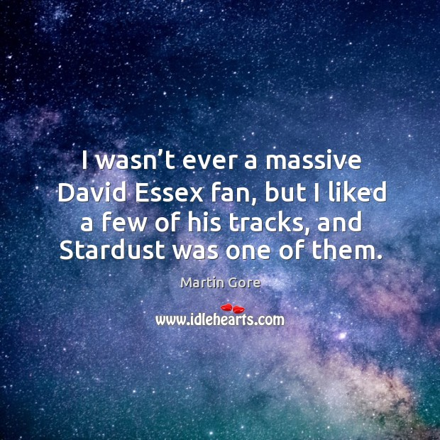 I wasn't ever a massive david essex fan, but I liked a few of his tracks, and stardust was one of them. Image