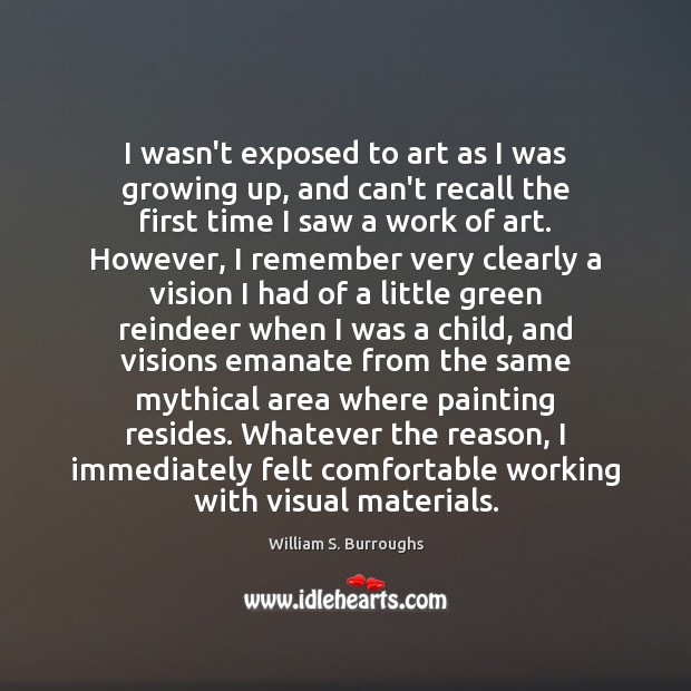 Image, I wasn't exposed to art as I was growing up, and can't