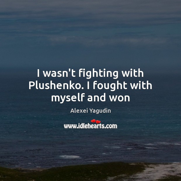 Image, I wasn't fighting with Plushenko. I fought with myself and won