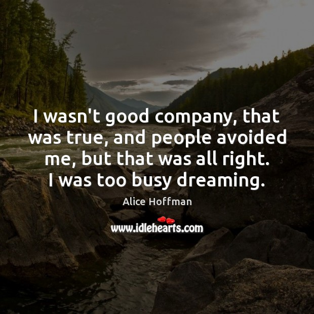 I wasn't good company, that was true, and people avoided me, but Image