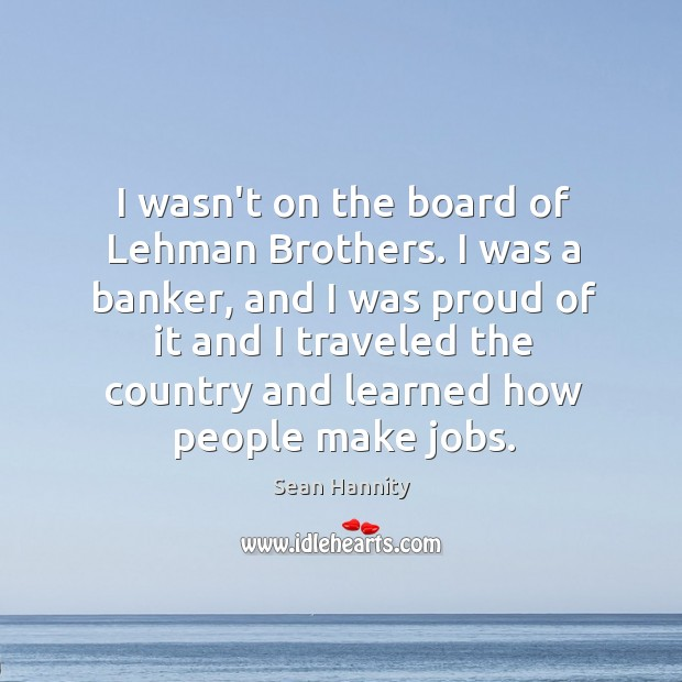 I wasn't on the board of Lehman Brothers. I was a banker, Image