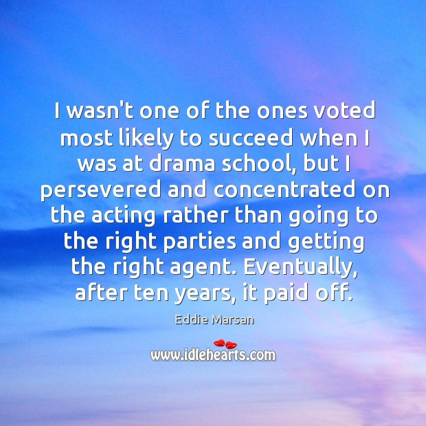 I wasn't one of the ones voted most likely to succeed when Image