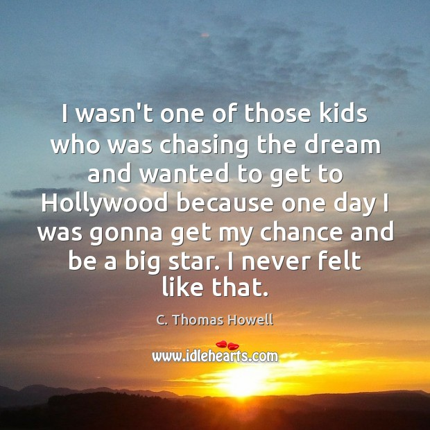 I wasn't one of those kids who was chasing the dream and Image