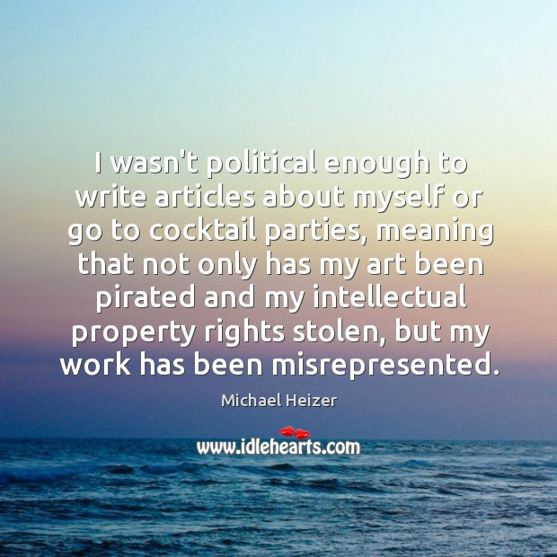 I wasn't political enough to write articles about myself or go to Image