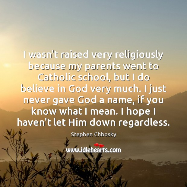 I wasn't raised very religiously because my parents went to Catholic school, Stephen Chbosky Picture Quote