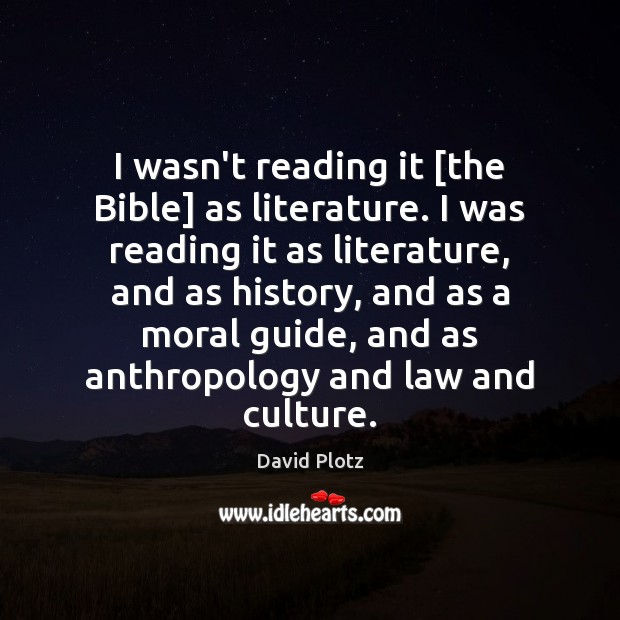 I wasn't reading it [the Bible] as literature. I was reading it David Plotz Picture Quote