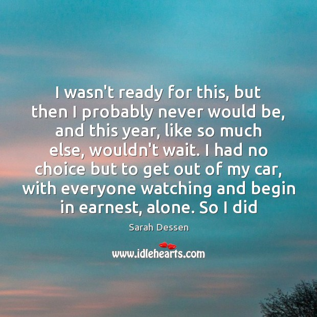I wasn't ready for this, but then I probably never would be, Alone Quotes Image