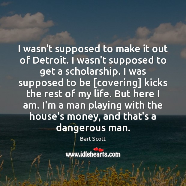 I wasn't supposed to make it out of Detroit. I wasn't supposed Image
