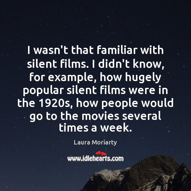 I wasn't that familiar with silent films. I didn't know, for example, Image
