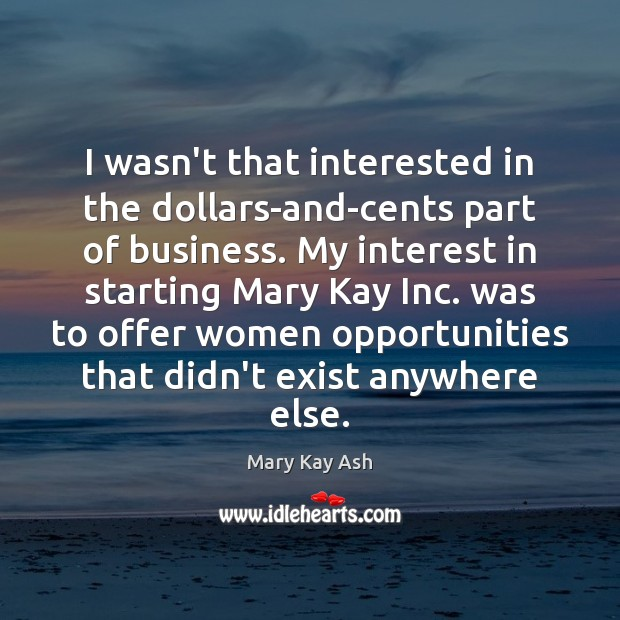 I wasn't that interested in the dollars-and-cents part of business. My interest Mary Kay Ash Picture Quote