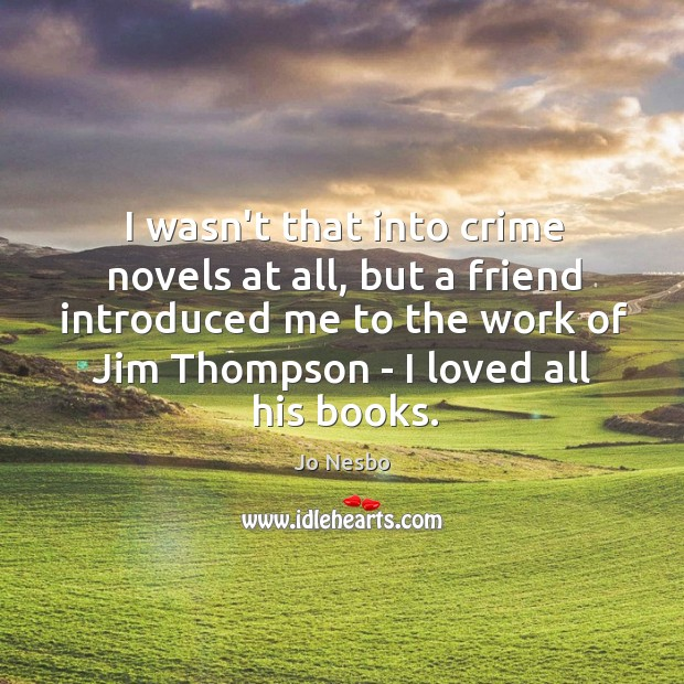 I wasn't that into crime novels at all, but a friend introduced Jo Nesbo Picture Quote