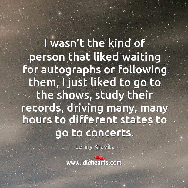 Image, I wasn't the kind of person that liked waiting for autographs or following them