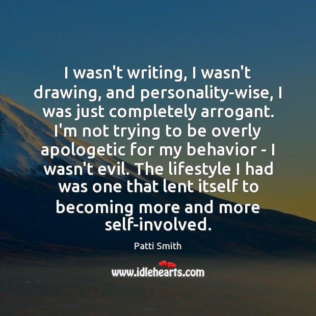 I wasn't writing, I wasn't drawing, and personality-wise, I was just completely Behavior Quotes Image