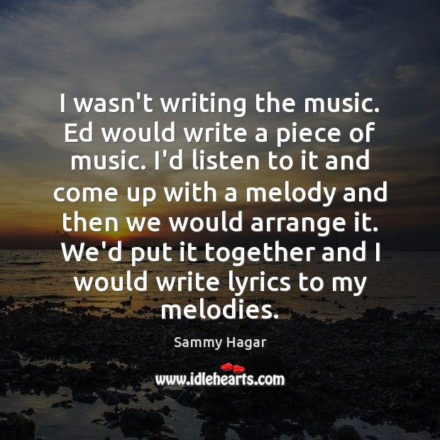 Sammy Hagar Picture Quote image saying: I wasn't writing the music. Ed would write a piece of music.