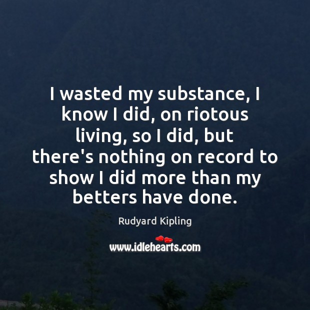 Image, I wasted my substance, I know I did, on riotous living, so