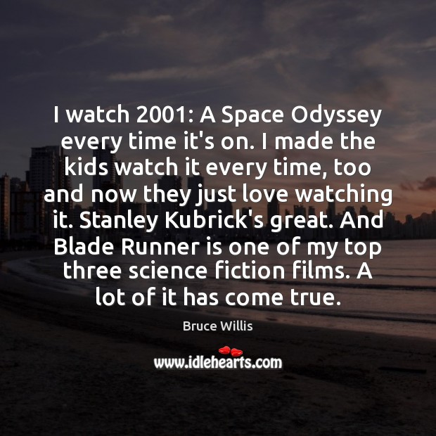 I watch 2001: A Space Odyssey every time it's on. I made the Bruce Willis Picture Quote