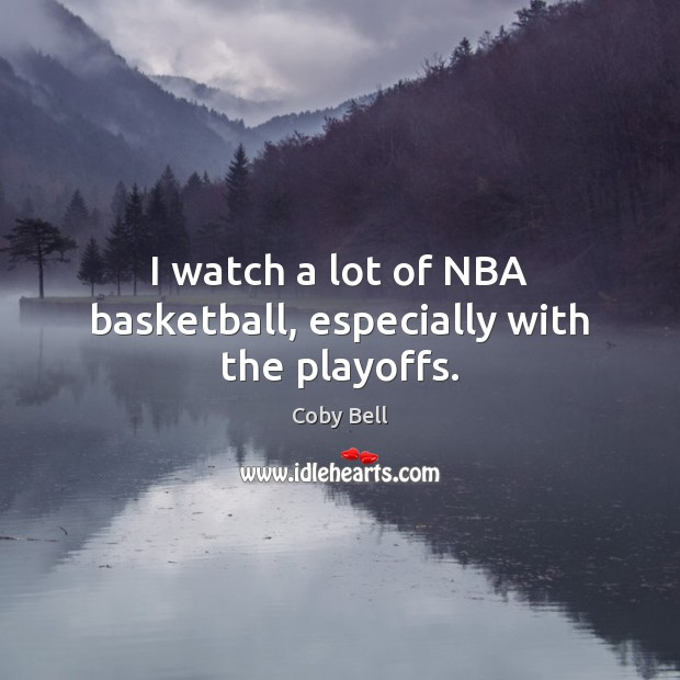 I watch a lot of NBA basketball, especially with the playoffs. Image