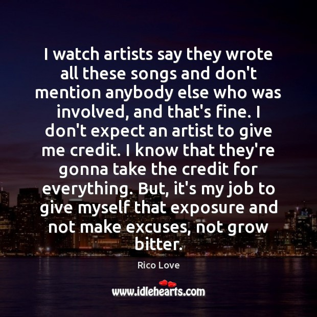 I watch artists say they wrote all these songs and don't mention Rico Love Picture Quote