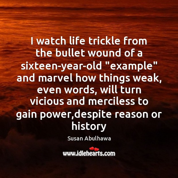 """Image, I watch life trickle from the bullet wound of a sixteen-year-old """"example"""""""