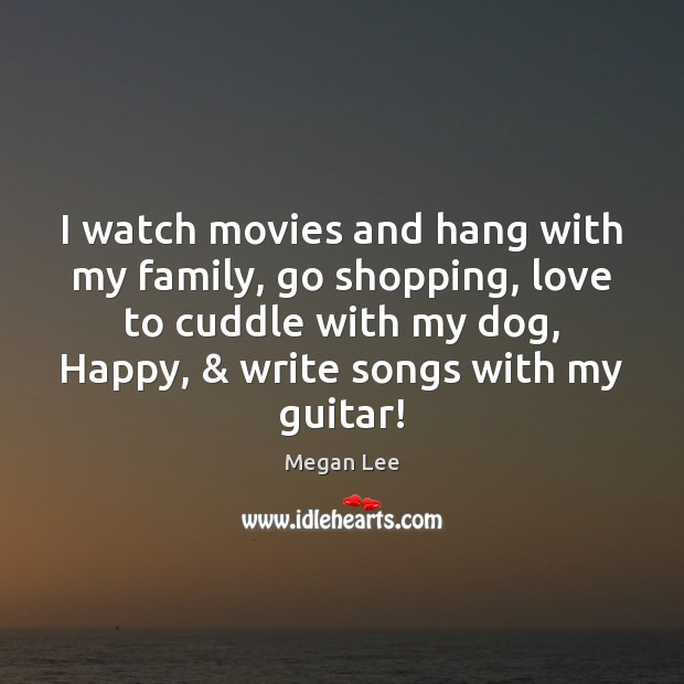 Image, I watch movies and hang with my family, go shopping, love to