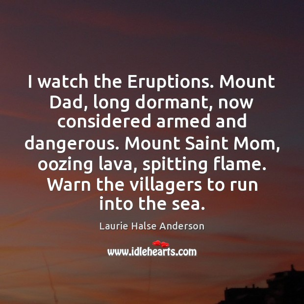 Image, I watch the Eruptions. Mount Dad, long dormant, now considered armed and