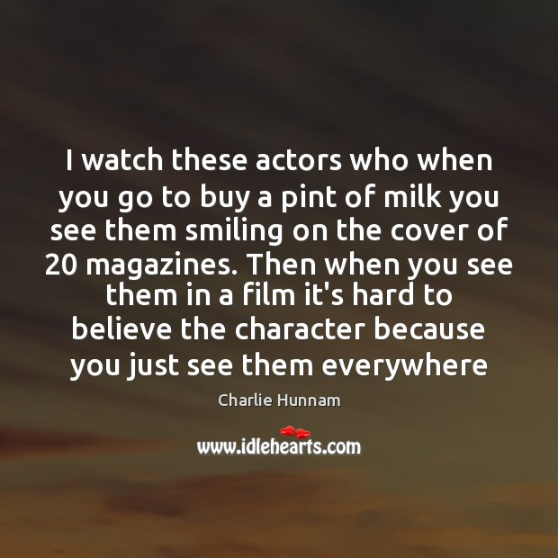 I watch these actors who when you go to buy a pint Image