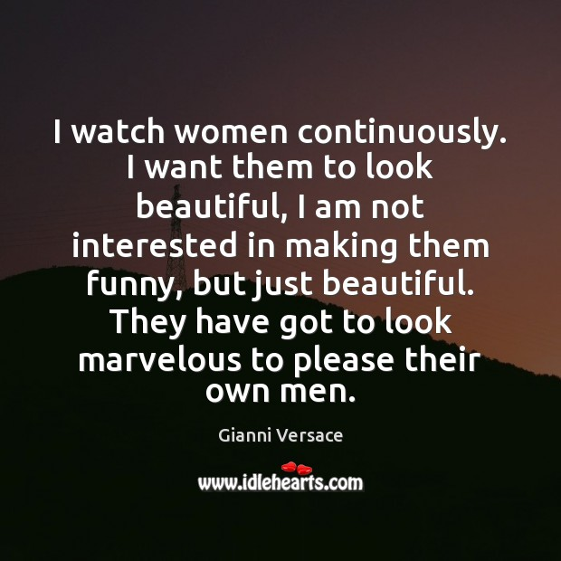 Image, I watch women continuously. I want them to look beautiful, I am
