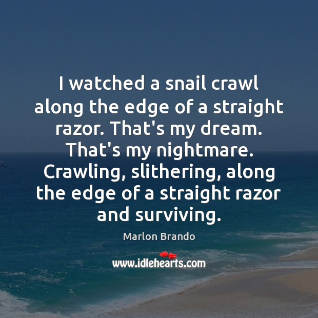 I watched a snail crawl along the edge of a straight razor. Image