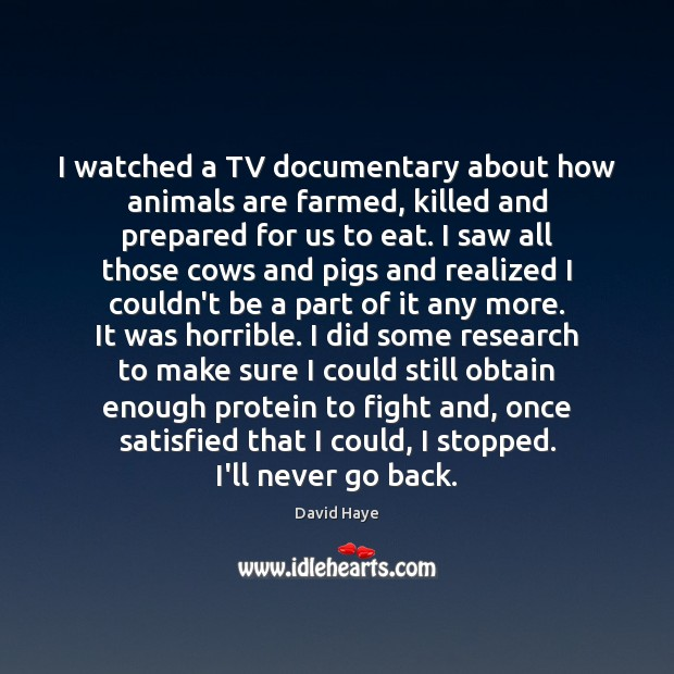 I watched a TV documentary about how animals are farmed, killed and Image