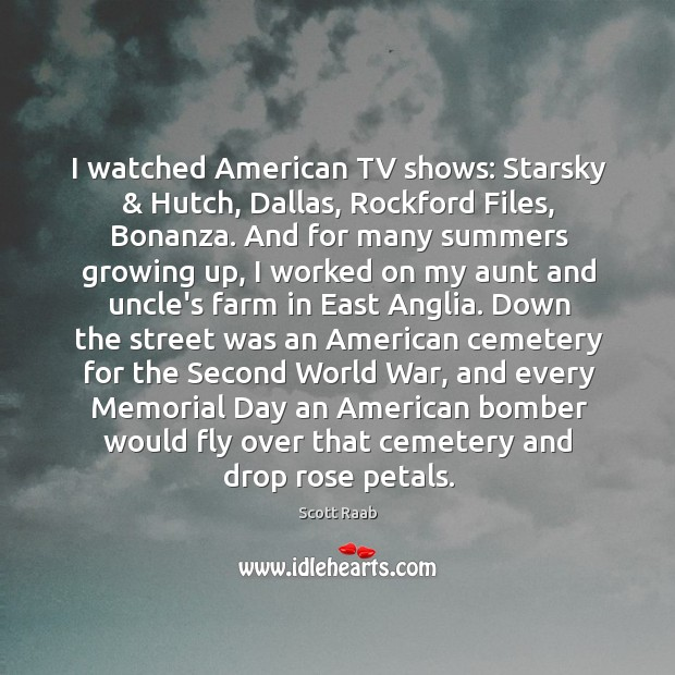 I watched American TV shows: Starsky & Hutch, Dallas, Rockford Files, Bonanza. And Memorial Day Quotes Image