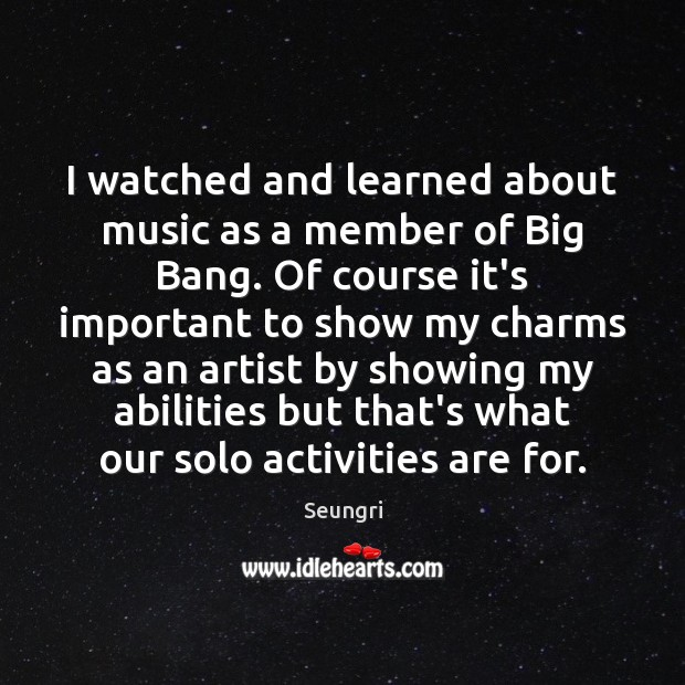 Image, I watched and learned about music as a member of Big Bang.