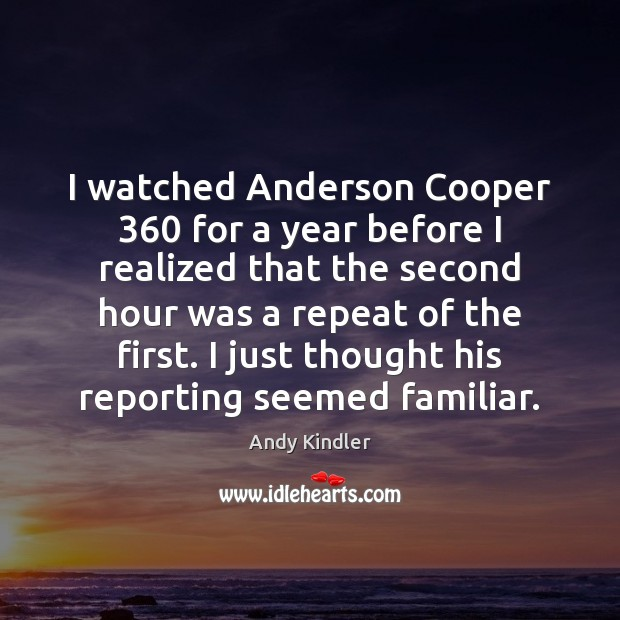 I watched Anderson Cooper 360 for a year before I realized that the Image