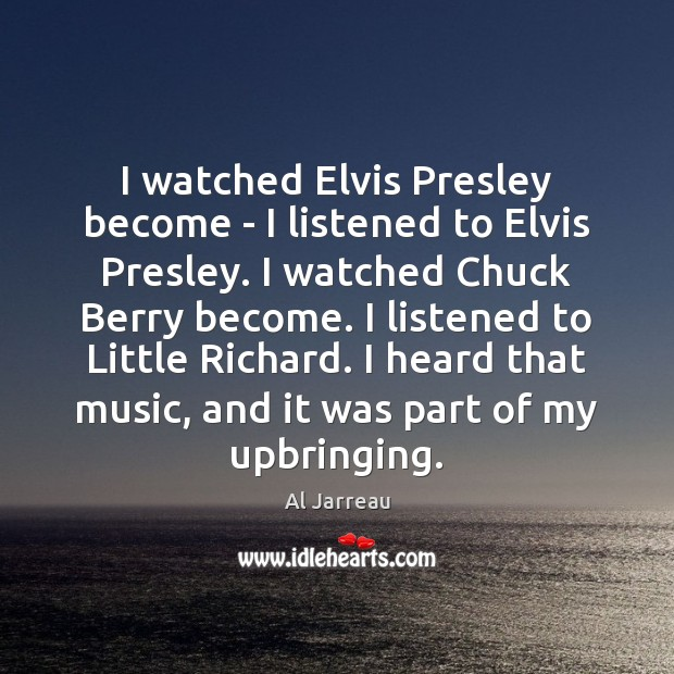 Image, I watched Elvis Presley become – I listened to Elvis Presley. I
