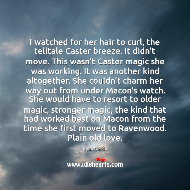 I watched for her hair to curl, the telltale Caster breeze. It Image