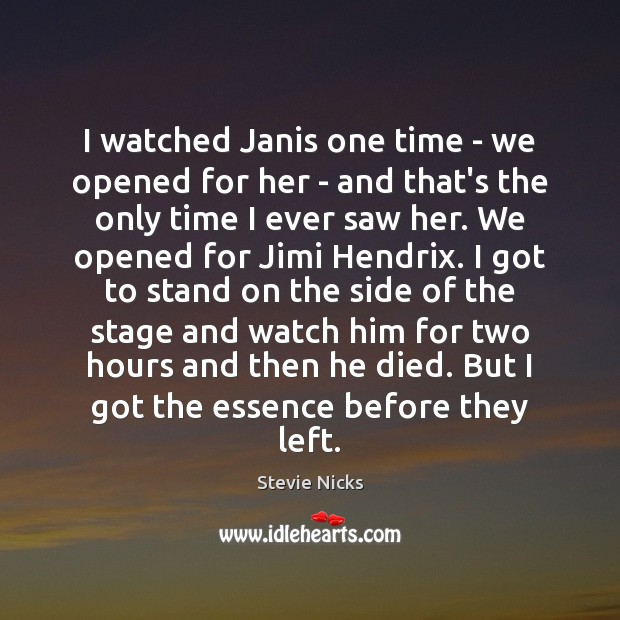 I watched Janis one time – we opened for her – and Stevie Nicks Picture Quote