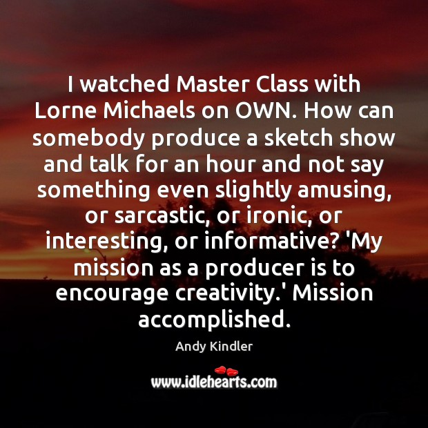I watched Master Class with Lorne Michaels on OWN. How can somebody Sarcastic Quotes Image