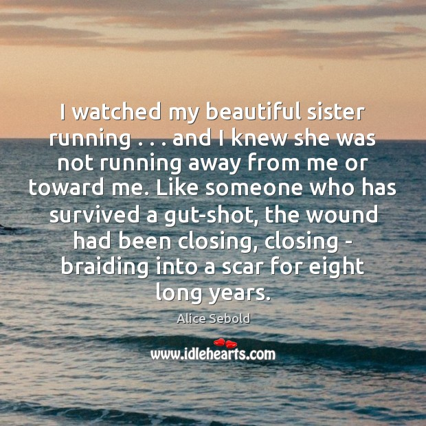 Image, I watched my beautiful sister running . . . and I knew she was not